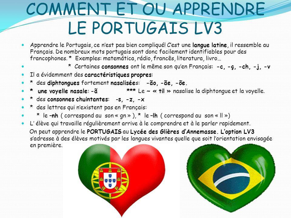 COMMENT ET OU APPRENDRE LE PORTUGAIS LV3 Apprendre le Portugais, ce nest pas bien compliqué! Cest une langue latine, il ressemble au Français. De nomb
