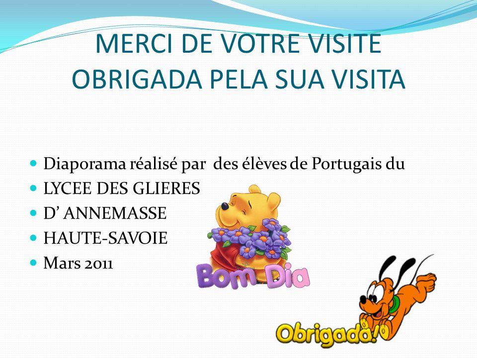 Diaporama réalisé par des élèves de Portugais du LYCEE DES GLIERES D ANNEMASSE HAUTE-SAVOIE Mars 2011 MERCI DE VOTRE VISITE OBRIGADA PELA SUA VISITA