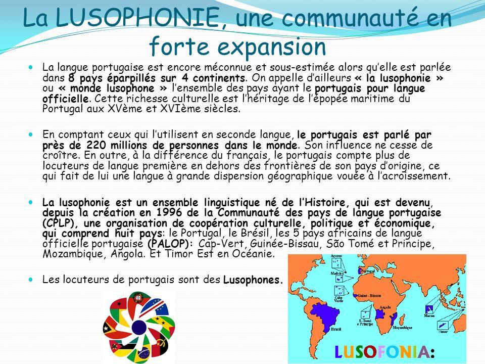 La LUSOPHONIE, une communauté en forte expansion La langue portugaise est encore méconnue et sous-estimée alors quelle est parlée dans 8 pays éparpill