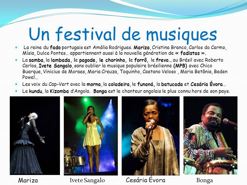 Un festival de musiques La reine du fado portugais est Amália Rodrigues. Mariza, Cristina Branco, Carlos do Carmo, Mísia, Dulce Pontes… appartiennent