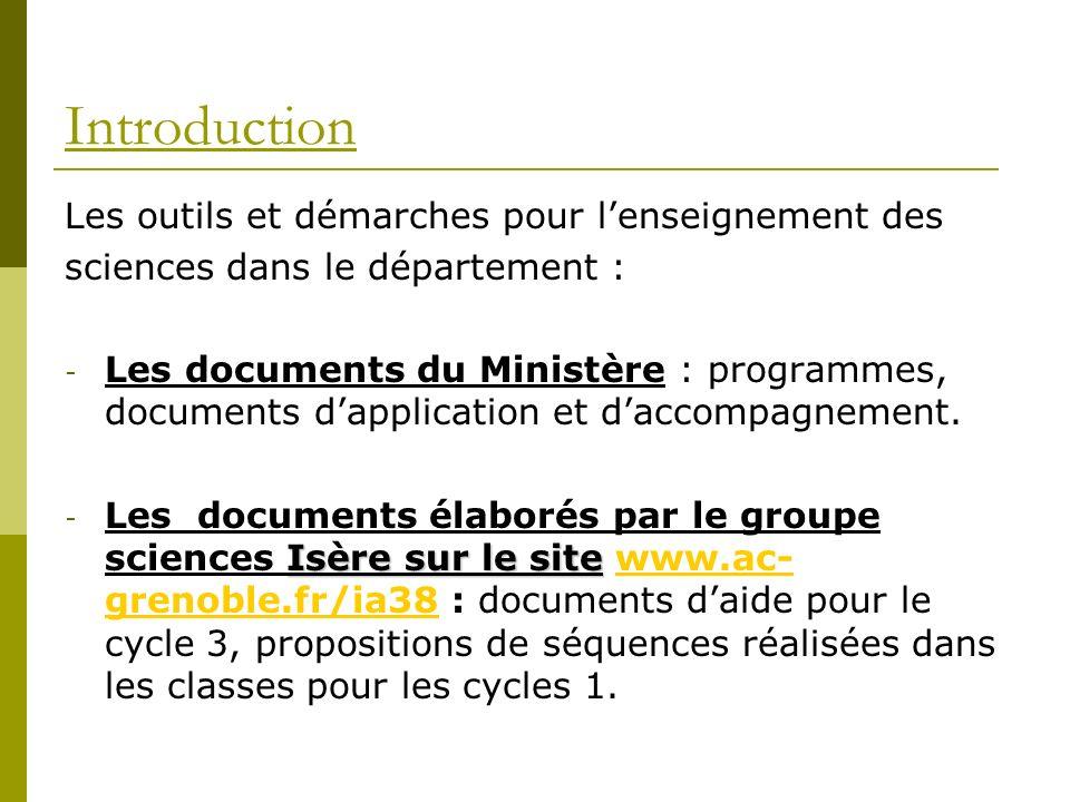 Introduction Les outils et démarches pour lenseignement des sciences dans le département : - Les documents du Ministère : programmes, documents dappli