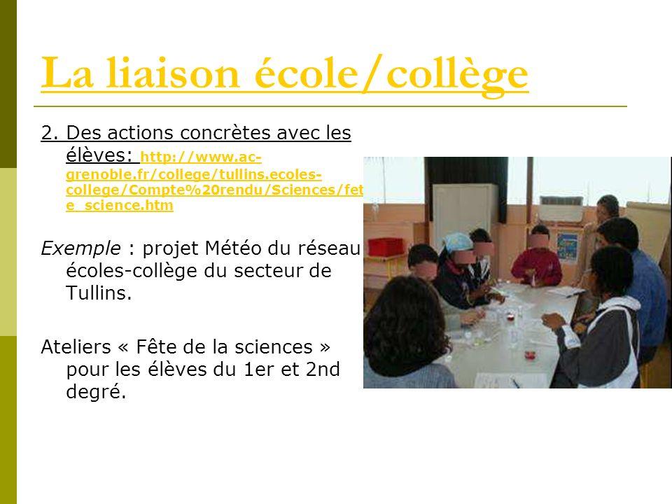 La liaison école/collège 2. Des actions concrètes avec les élèves: http://www.ac- grenoble.fr/college/tullins.ecoles- college/Compte%20rendu/Sciences/