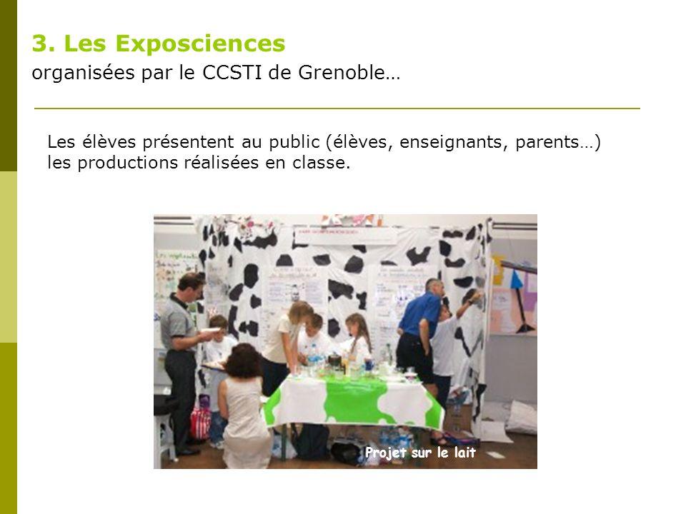 3. Les Exposciences organisées par le CCSTI de Grenoble… Les élèves présentent au public (élèves, enseignants, parents…) les productions réalisées en