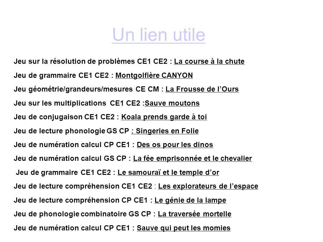 Un lien utile Jeu sur la résolution de problèmes CE1 CE2 : La course à la chute Jeu de grammaire CE1 CE2 : Montgolfière CANYON Jeu géométrie/grandeurs