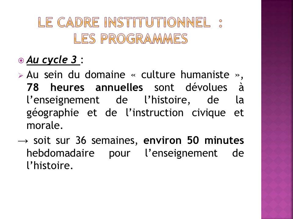 Au cycle 3 : Au sein du domaine « culture humaniste », 78 heures annuelles sont dévolues à lenseignement de lhistoire, de la géographie et de linstruction civique et morale.