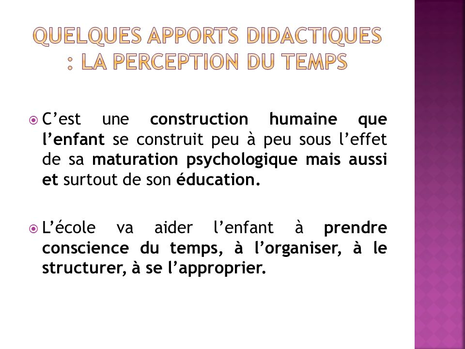 Cest une construction humaine que lenfant se construit peu à peu sous leffet de sa maturation psychologique mais aussi et surtout de son éducation.