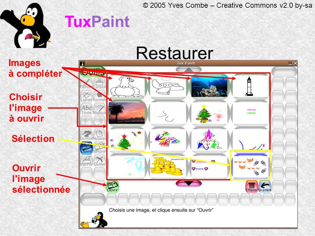 TuxPaint © 2005 Yves Combe – Creative Commons v2.0 by-sa Restaurer Choisir l image à ouvrir Sélection Ouvrir l image sélectionnée Images à compléter