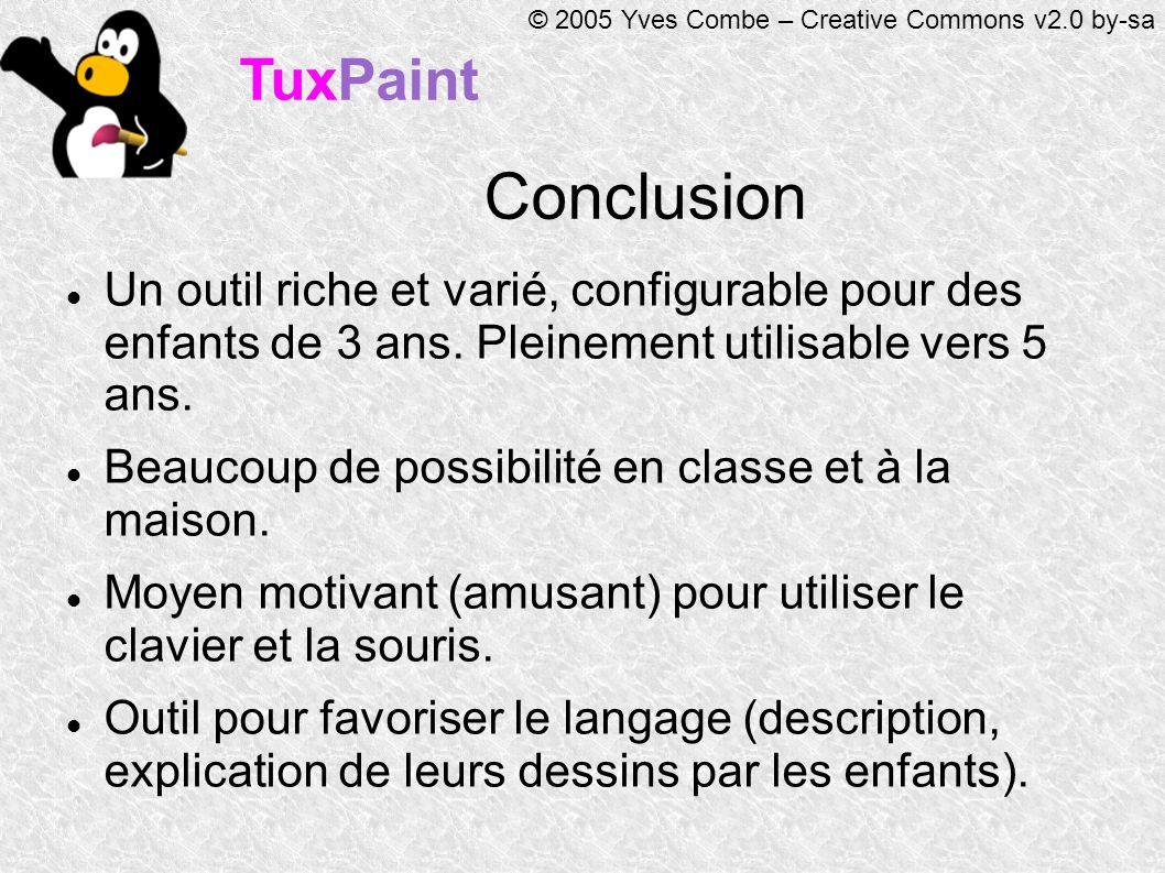 TuxPaint © 2005 Yves Combe – Creative Commons v2.0 by-sa Conclusion Un outil riche et varié, configurable pour des enfants de 3 ans.