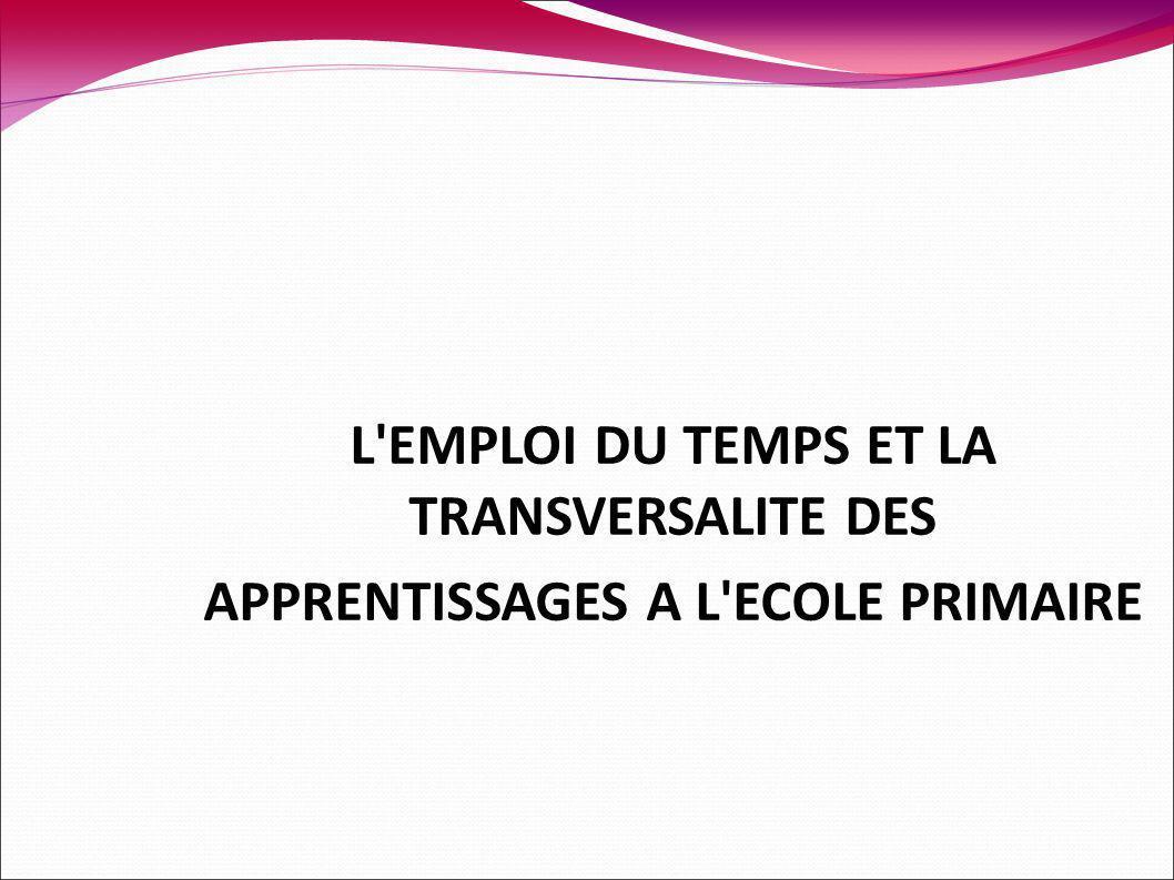 L EMPLOI DU TEMPS ET LA TRANSVERSALITE DES APPRENTISSAGES A L ECOLE PRIMAIRE