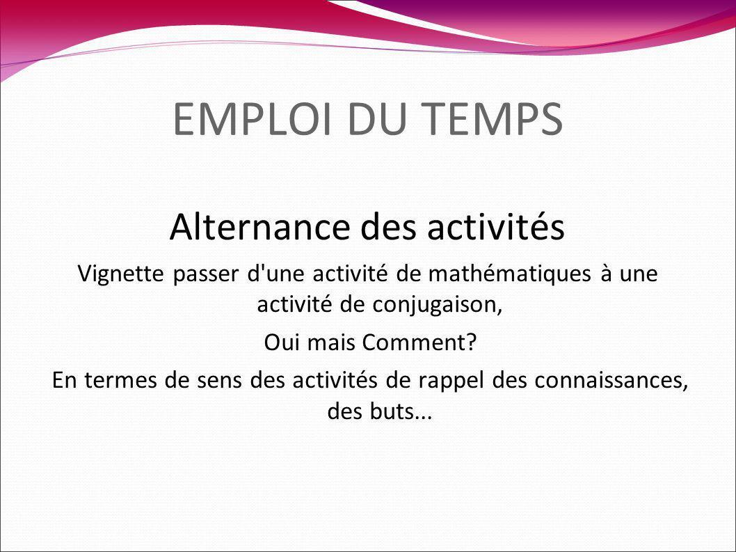 EMPLOI DU TEMPS Alternance des activités Vignette passer d une activité de mathématiques à une activité de conjugaison, Oui mais Comment.