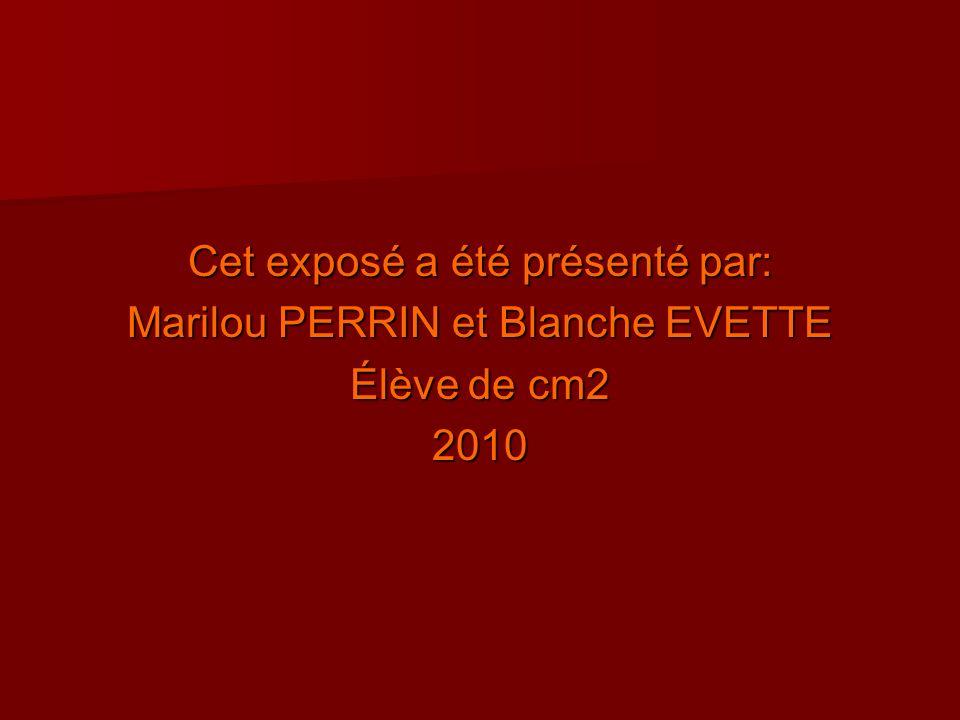 Cet exposé a été présenté par: Marilou PERRIN et Blanche EVETTE Élève de cm2 2010