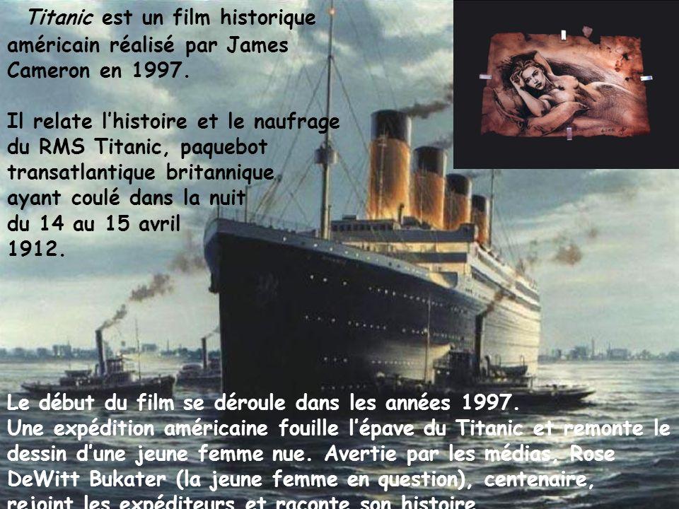 Titanic est un film historique américain réalisé par James Cameron en 1997. Il relate lhistoire et le naufrage du RMS Titanic, paquebot transatlantiqu