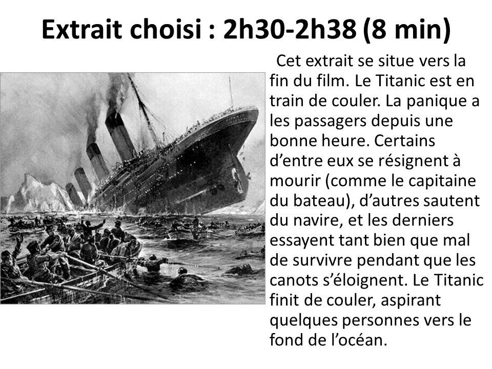Extrait choisi : 2h30-2h38 (8 min) Cet extrait se situe vers la fin du film. Le Titanic est en train de couler. La panique a les passagers depuis une