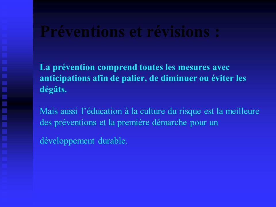 Préventions et révisions : La prévention comprend toutes les mesures avec anticipations afin de palier, de diminuer ou éviter les dégâts. Mais aussi l