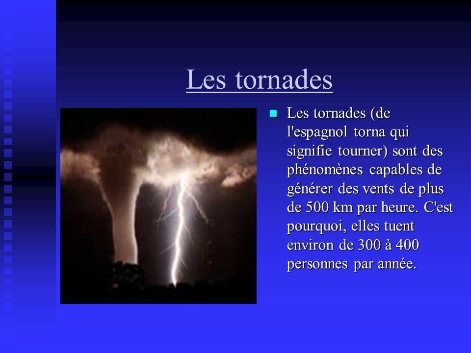Les tornades Les tornades (de l'espagnol torna qui signifie tourner) sont des phénomènes capables de générer des vents de plus de 500 km par heure. C'