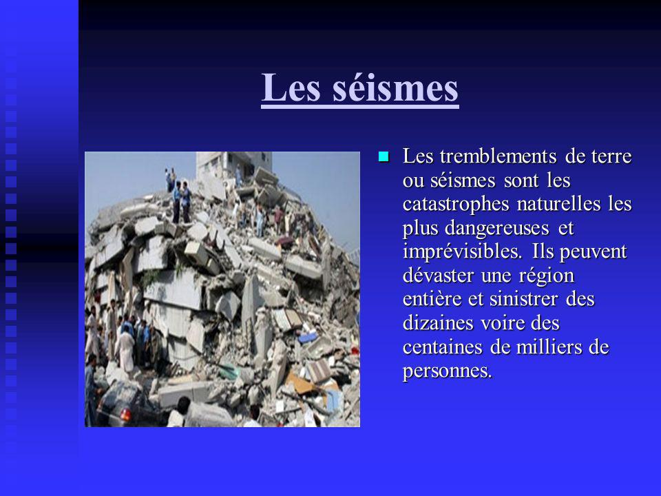 Les séismes Les tremblements de terre ou séismes sont les catastrophes naturelles les plus dangereuses et imprévisibles. Ils peuvent dévaster une régi