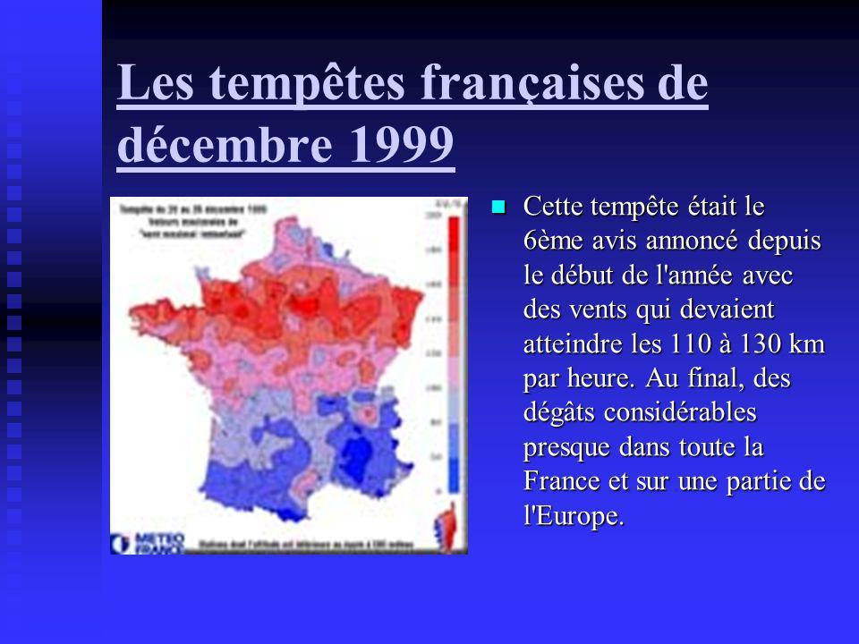 Les tempêtes françaises de décembre 1999 Cette tempête était le 6ème avis annoncé depuis le début de l'année avec des vents qui devaient atteindre les