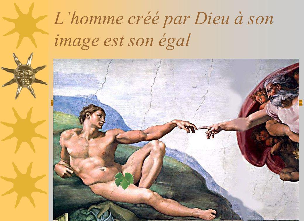 Lhomme créé par Dieu à son image est son égal