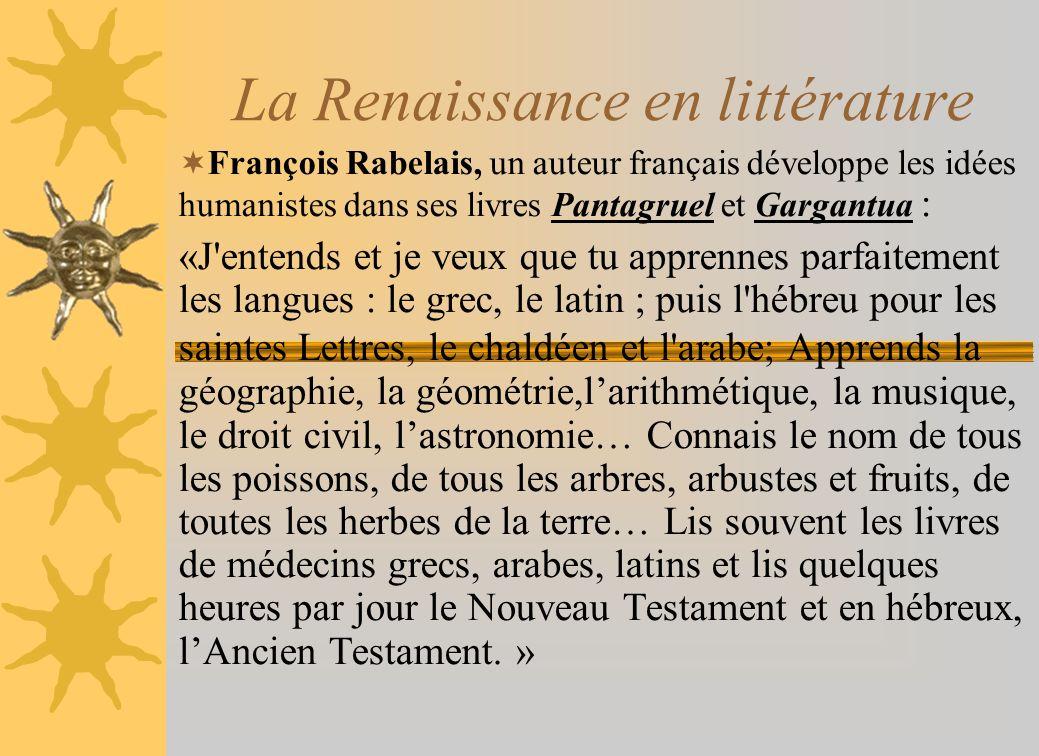 La Renaissance en littérature François Rabelais, un auteur français développe les idées humanistes dans ses livres Pantagruel et Gargantua : «J'entend