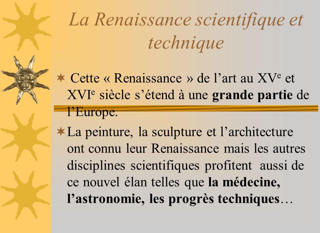 La Renaissance scientifique et technique Cette « Renaissance » de lart au XV e et XVI e siècle sétend à une grande partie de lEurope. La peinture, la