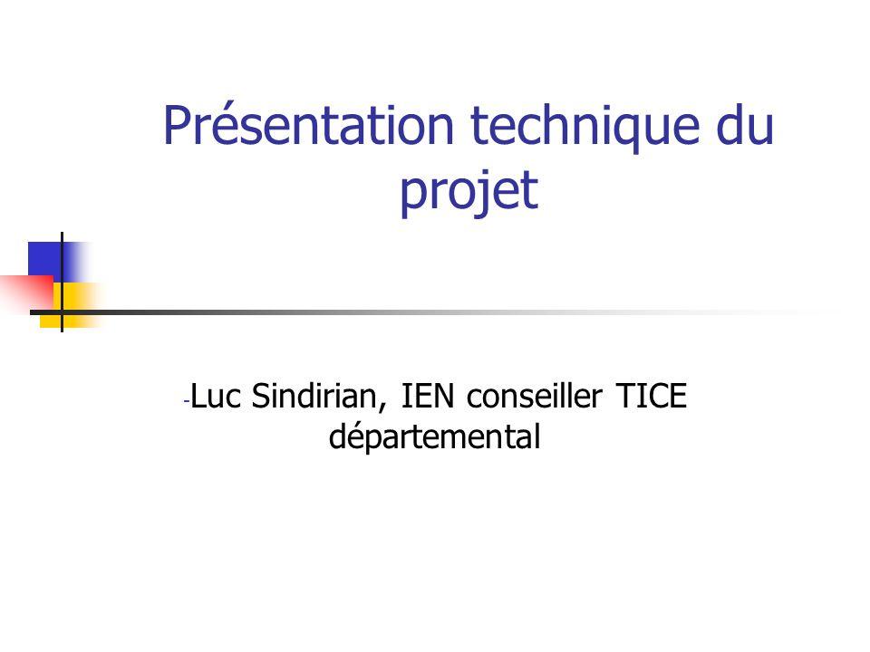 Présentation technique du projet - Luc Sindirian, IEN conseiller TICE départemental