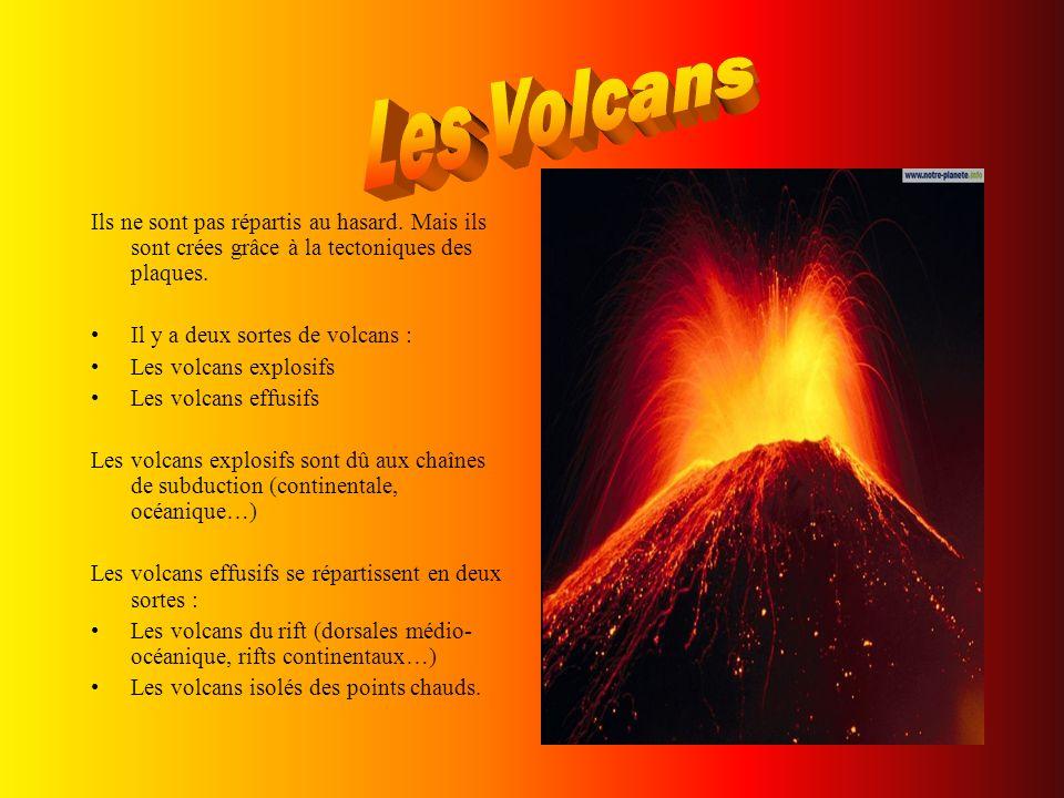 Ils ne sont pas répartis au hasard. Mais ils sont crées grâce à la tectoniques des plaques. Il y a deux sortes de volcans : Les volcans explosifs Les