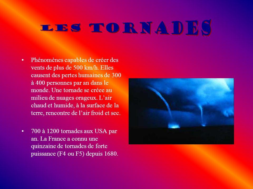 Phénomènes capables de créer des vents de plus de 500 km/h. Elles causent des pertes humaines de 300 à 400 personnes par an dans le monde. Une tornade