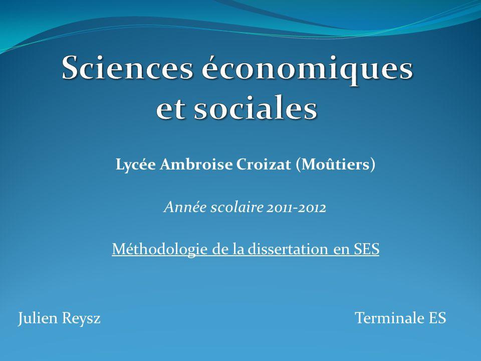 Lycée Ambroise Croizat (Moûtiers) Année scolaire 2011-2012 Méthodologie de la dissertation en SES Julien ReyszTerminale ES
