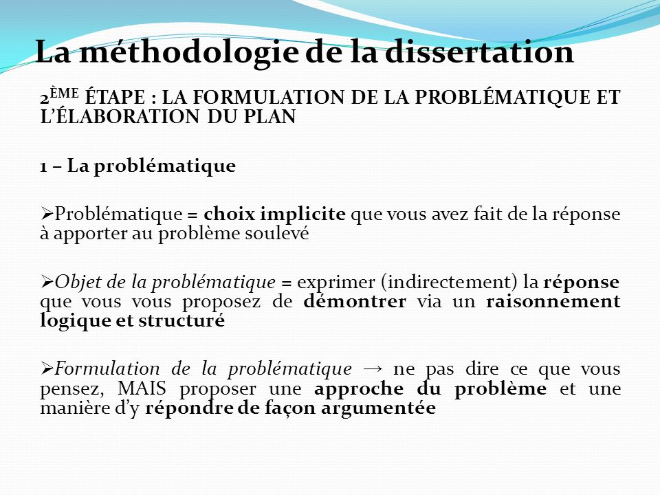 La méthodologie de la dissertation 2 ÈME ÉTAPE : LA FORMULATION DE LA PROBLÉMATIQUE ET LÉLABORATION DU PLAN 1 – La problématique Problématique = choix