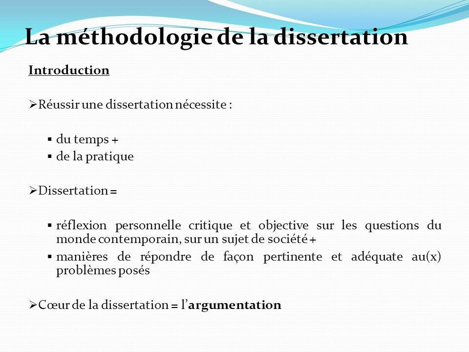 La méthodologie de la dissertation Introduction Réussir une dissertation nécessite : du temps + de la pratique Dissertation = réflexion personnelle cr