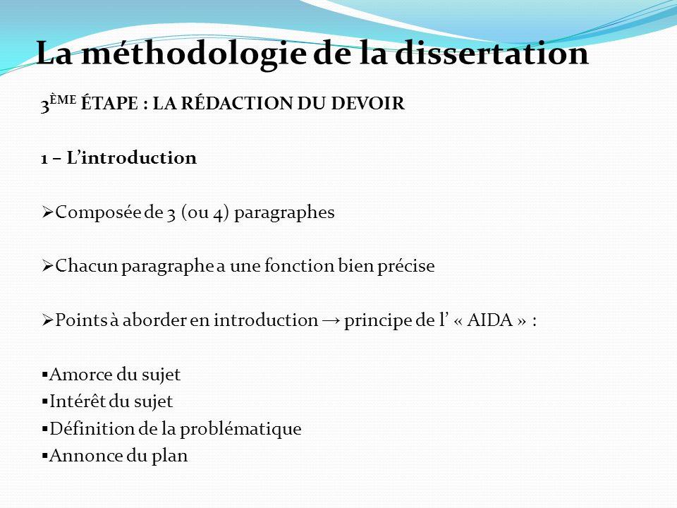 La méthodologie de la dissertation 3 ÈME ÉTAPE : LA RÉDACTION DU DEVOIR 1 – Lintroduction Composée de 3 (ou 4) paragraphes Chacun paragraphe a une fon