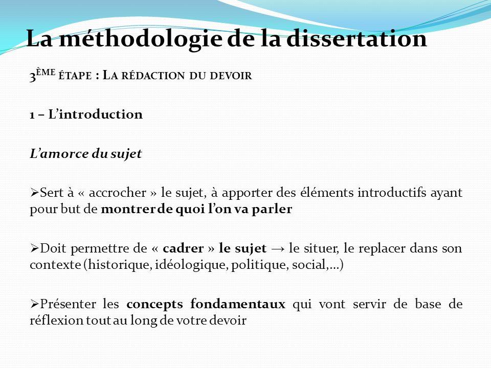 La méthodologie de la dissertation 3 ÈME ÉTAPE : L A RÉDACTION DU DEVOIR 1 – Lintroduction Lamorce du sujet Sert à « accrocher » le sujet, à apporter