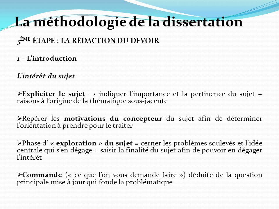 La méthodologie de la dissertation 3 ÈME ÉTAPE : LA RÉDACTION DU DEVOIR 1 – Lintroduction Lintérêt du sujet Expliciter le sujet indiquer limportance e