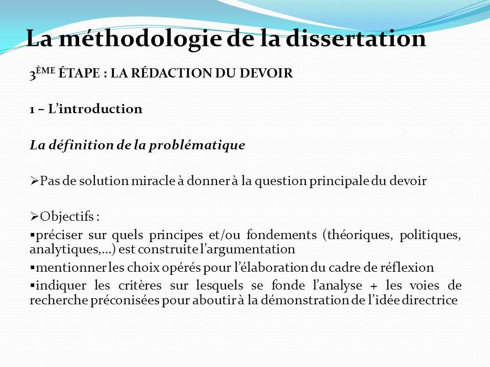La méthodologie de la dissertation 3 ÈME ÉTAPE : LA RÉDACTION DU DEVOIR 1 – Lintroduction La définition de la problématique Pas de solution miracle à