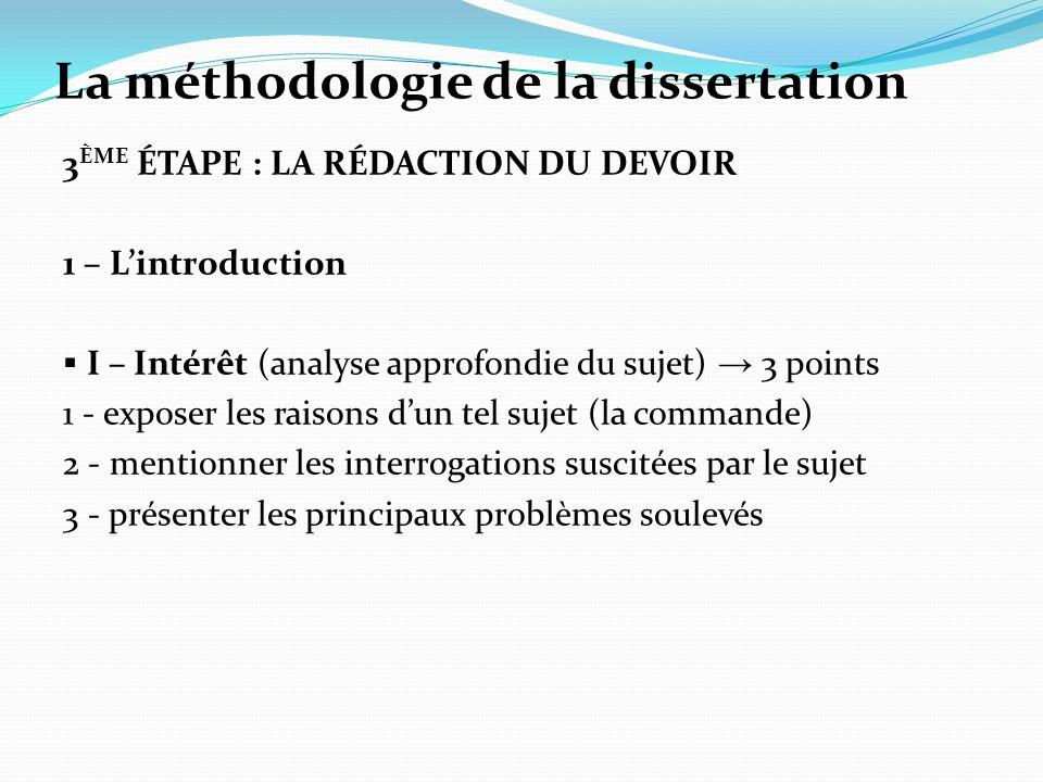 La méthodologie de la dissertation 3 ÈME ÉTAPE : LA RÉDACTION DU DEVOIR 1 – Lintroduction I – Intérêt (analyse approfondie du sujet) 3 points 1 - expo