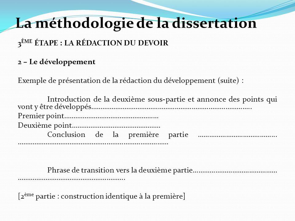 La méthodologie de la dissertation 3 ÈME ÉTAPE : LA RÉDACTION DU DEVOIR 2 – Le développement Exemple de présentation de la rédaction du développement (suite) : Introduction de la deuxième sous-partie et annonce des points qui vont y être développés…………………………………………………………………………..