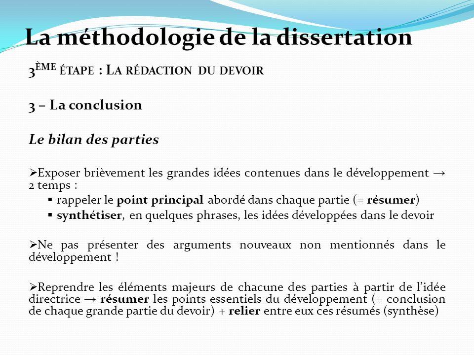 La méthodologie de la dissertation 3 ÈME ÉTAPE : L A RÉDACTION DU DEVOIR 3 – La conclusion Le bilan des parties Exposer brièvement les grandes idées c