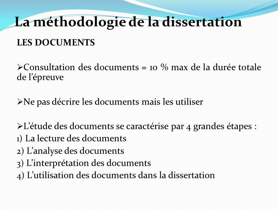 La méthodologie de la dissertation LES DOCUMENTS Consultation des documents = 10 % max de la durée totale de lépreuve Ne pas décrire les documents mai