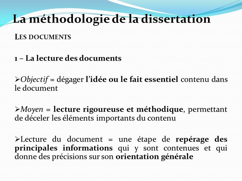 La méthodologie de la dissertation L ES DOCUMENTS 1 – La lecture des documents Objectif = dégager lidée ou le fait essentiel contenu dans le document