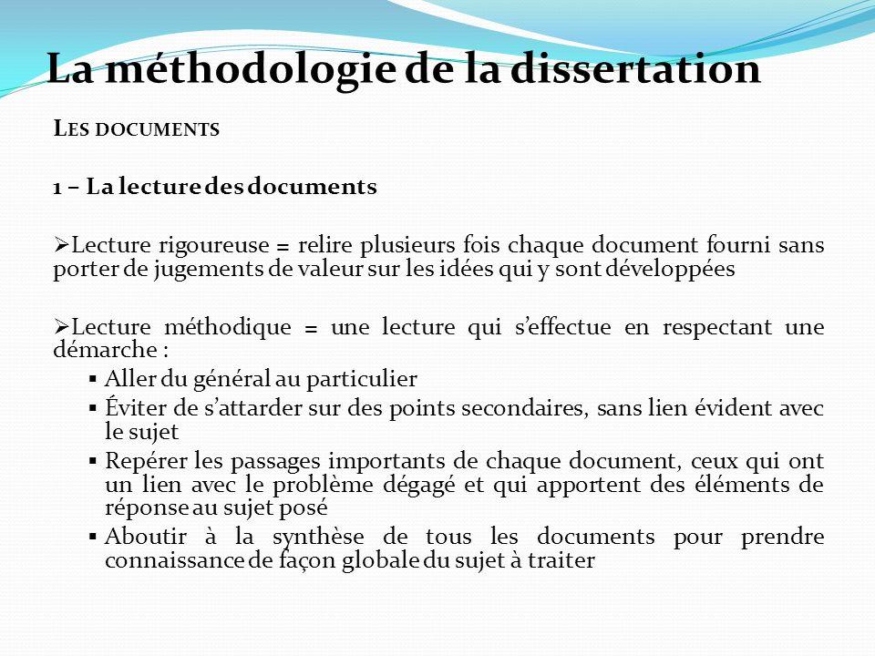 La méthodologie de la dissertation L ES DOCUMENTS 1 – La lecture des documents Lecture rigoureuse = relire plusieurs fois chaque document fourni sans
