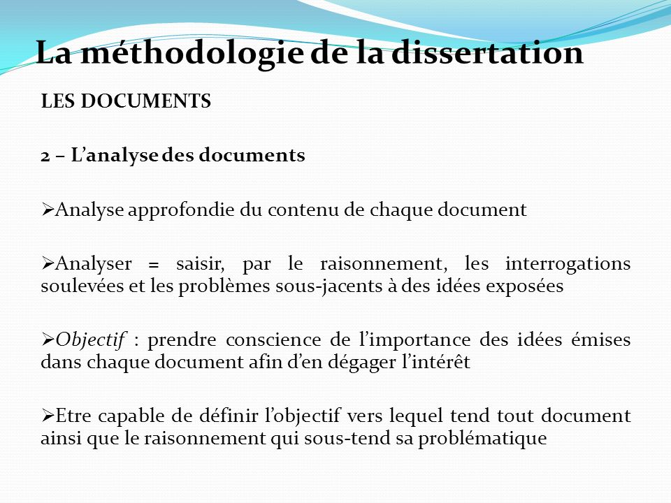 La méthodologie de la dissertation LES DOCUMENTS 2 – Lanalyse des documents Analyse approfondie du contenu de chaque document Analyser = saisir, par l