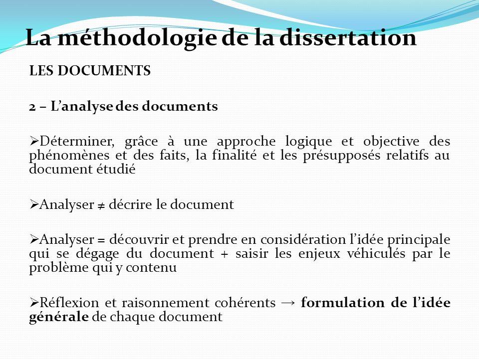 La méthodologie de la dissertation LES DOCUMENTS 2 – Lanalyse des documents Déterminer, grâce à une approche logique et objective des phénomènes et de