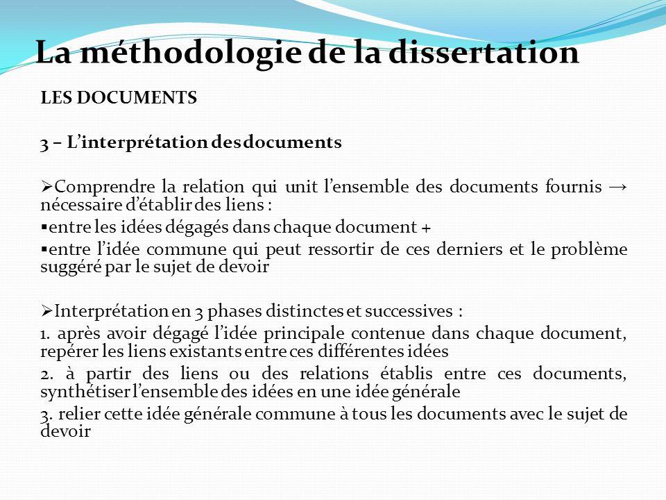 La méthodologie de la dissertation LES DOCUMENTS 3 – Linterprétation des documents Comprendre la relation qui unit lensemble des documents fournis néc