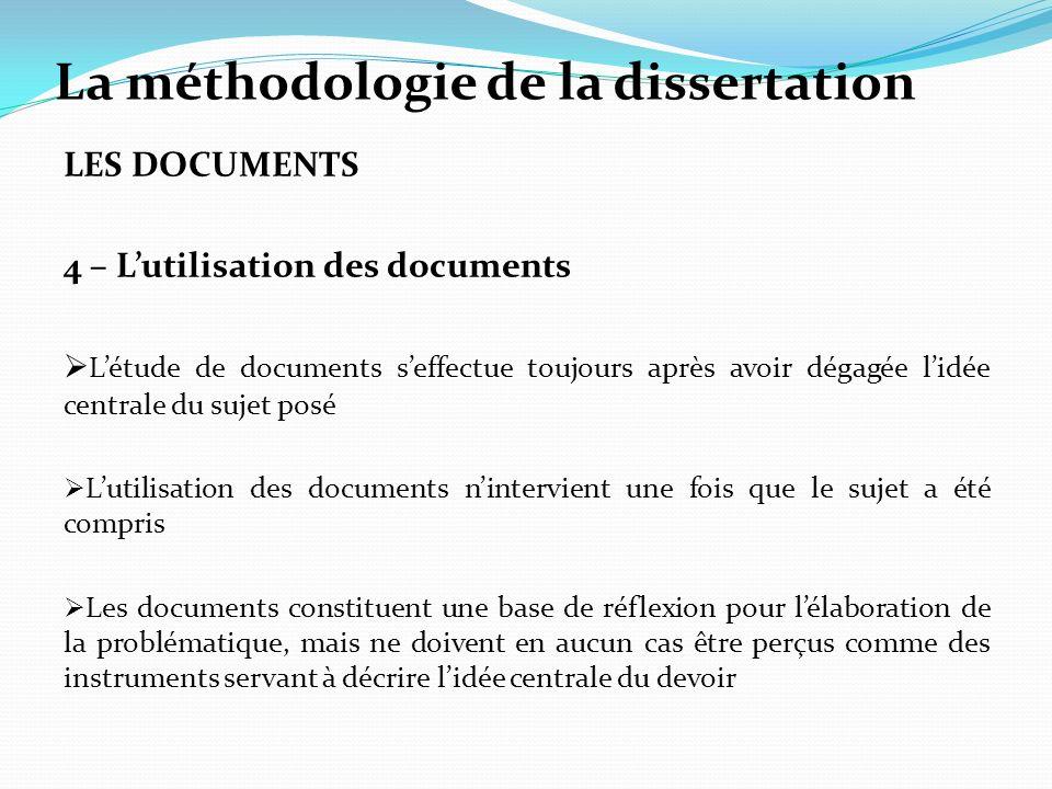 La méthodologie de la dissertation LES DOCUMENTS 4 – Lutilisation des documents Létude de documents seffectue toujours après avoir dégagée lidée centr