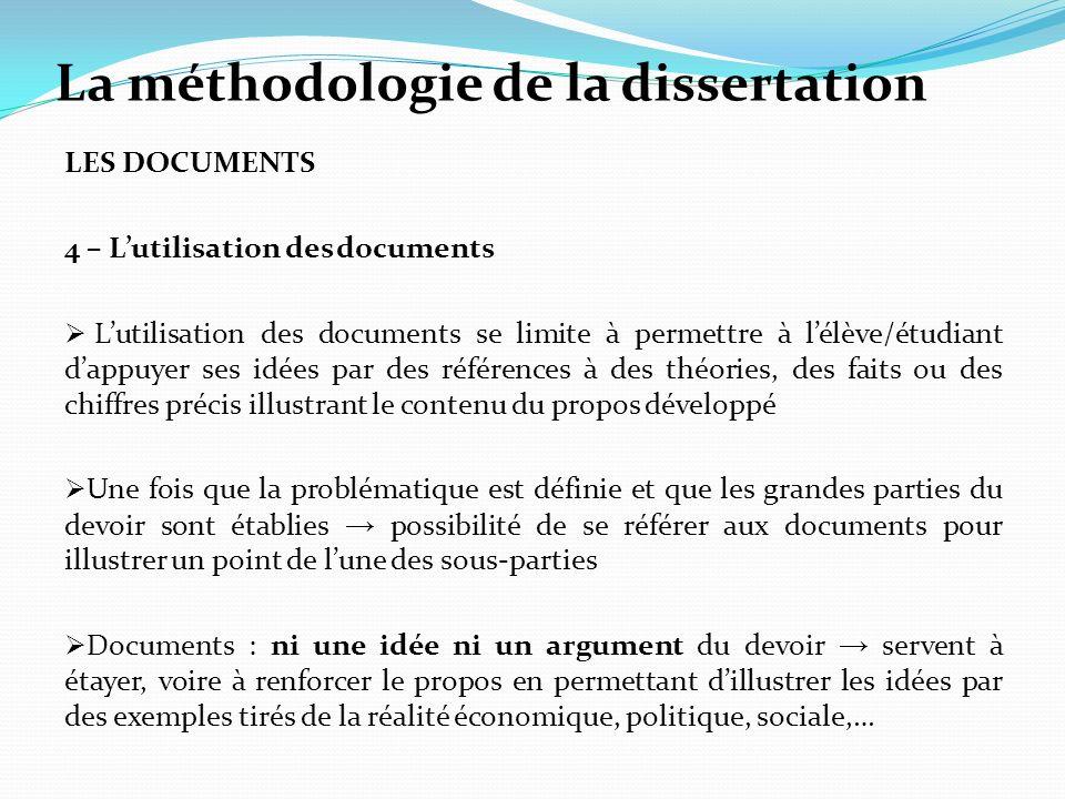 La méthodologie de la dissertation LES DOCUMENTS 4 – Lutilisation des documents Lutilisation des documents se limite à permettre à lélève/étudiant dap
