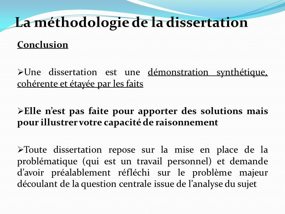 La méthodologie de la dissertation Conclusion Une dissertation est une démonstration synthétique, cohérente et étayée par les faits Elle nest pas fait