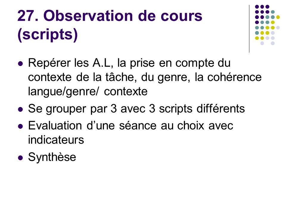 27. Observation de cours (scripts) Repérer les A.L, la prise en compte du contexte de la tâche, du genre, la cohérence langue/genre/ contexte Se group