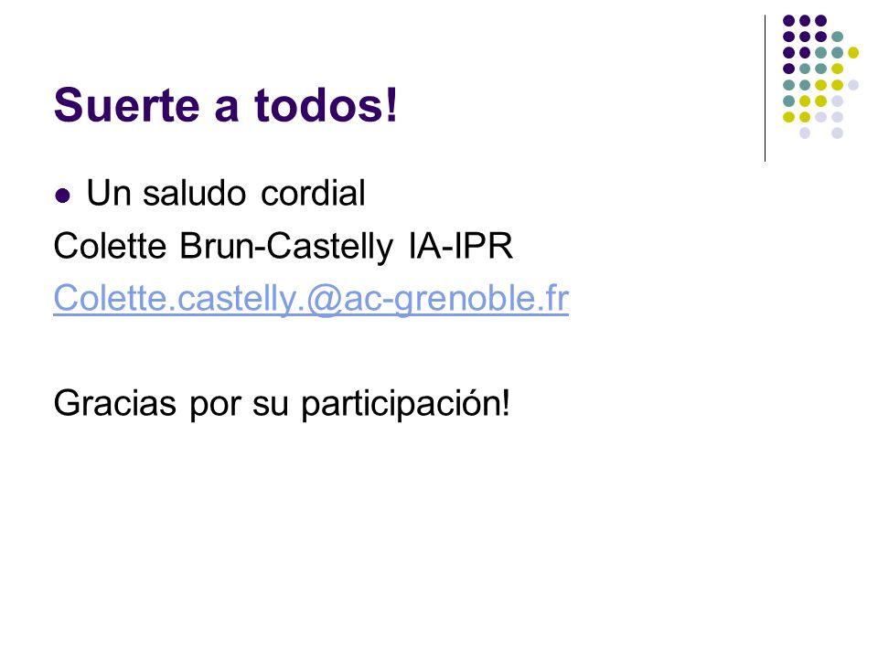 Suerte a todos! Un saludo cordial Colette Brun-Castelly IA-IPR Colette.castelly.@ac-grenoble.fr Gracias por su participación!