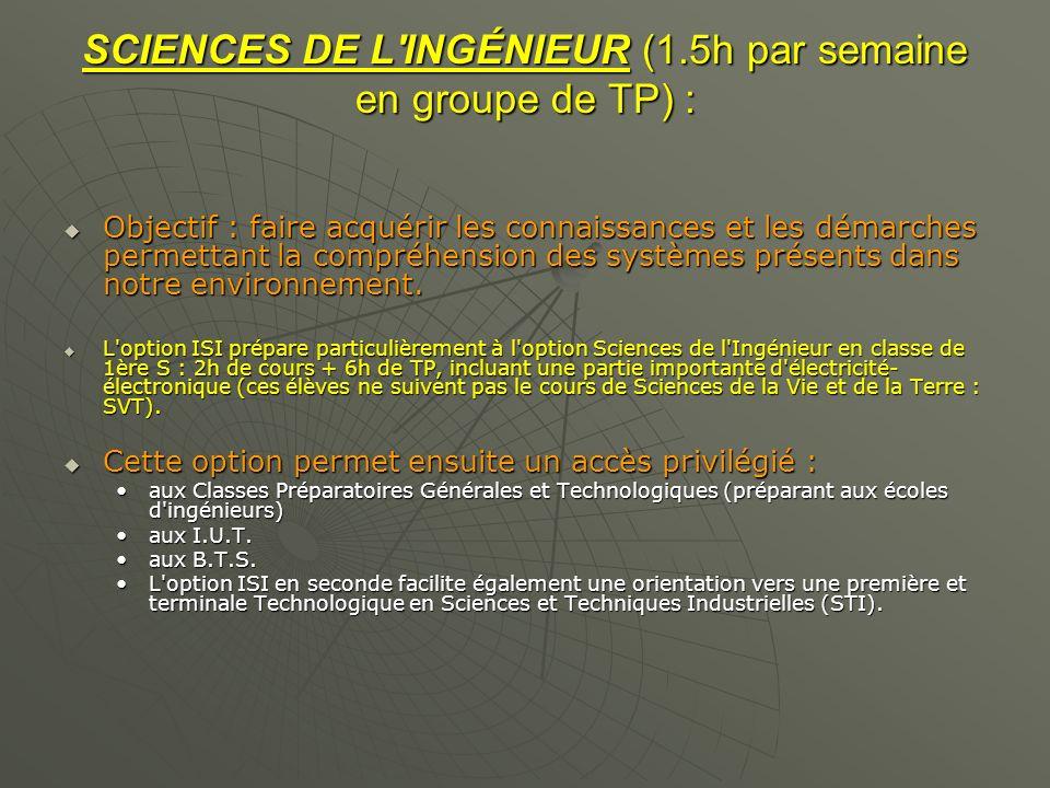 SCIENCES DE L'INGÉNIEUR (1.5h par semaine en groupe de TP) : Objectif : faire acquérir les connaissances et les démarches permettant la compréhension