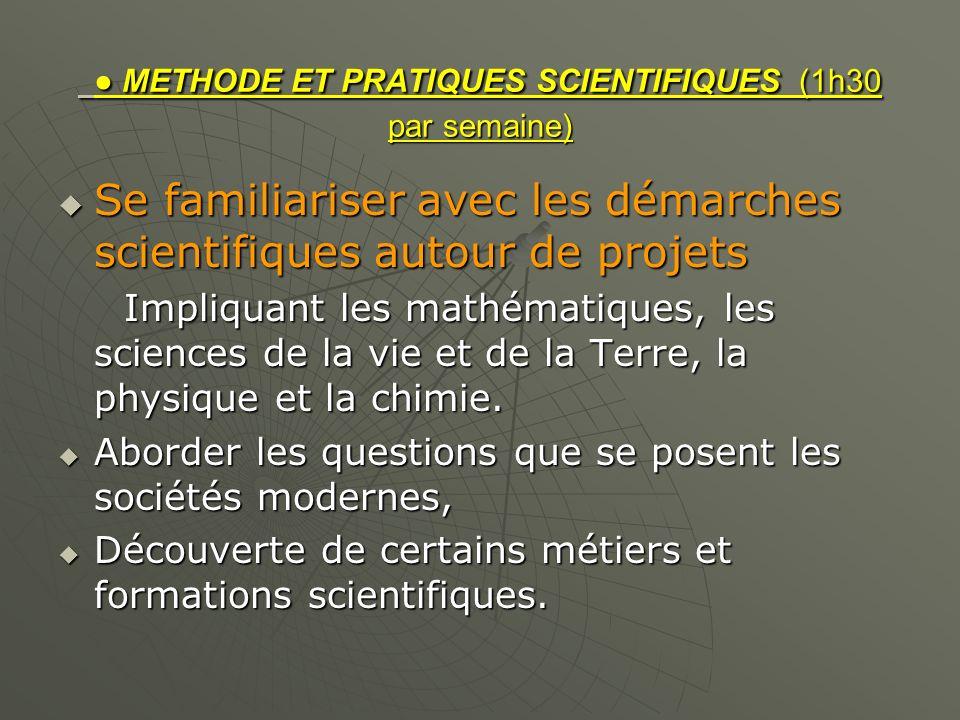 METHODE ET PRATIQUES SCIENTIFIQUES (1h30 par semaine) METHODE ET PRATIQUES SCIENTIFIQUES (1h30 par semaine) Se familiariser avec les démarches scienti